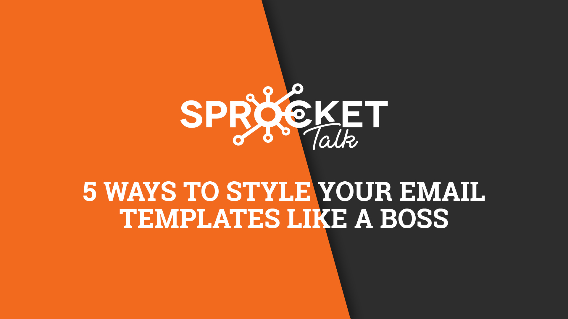 5 Ways To Style Your Email Templates Like A Boss