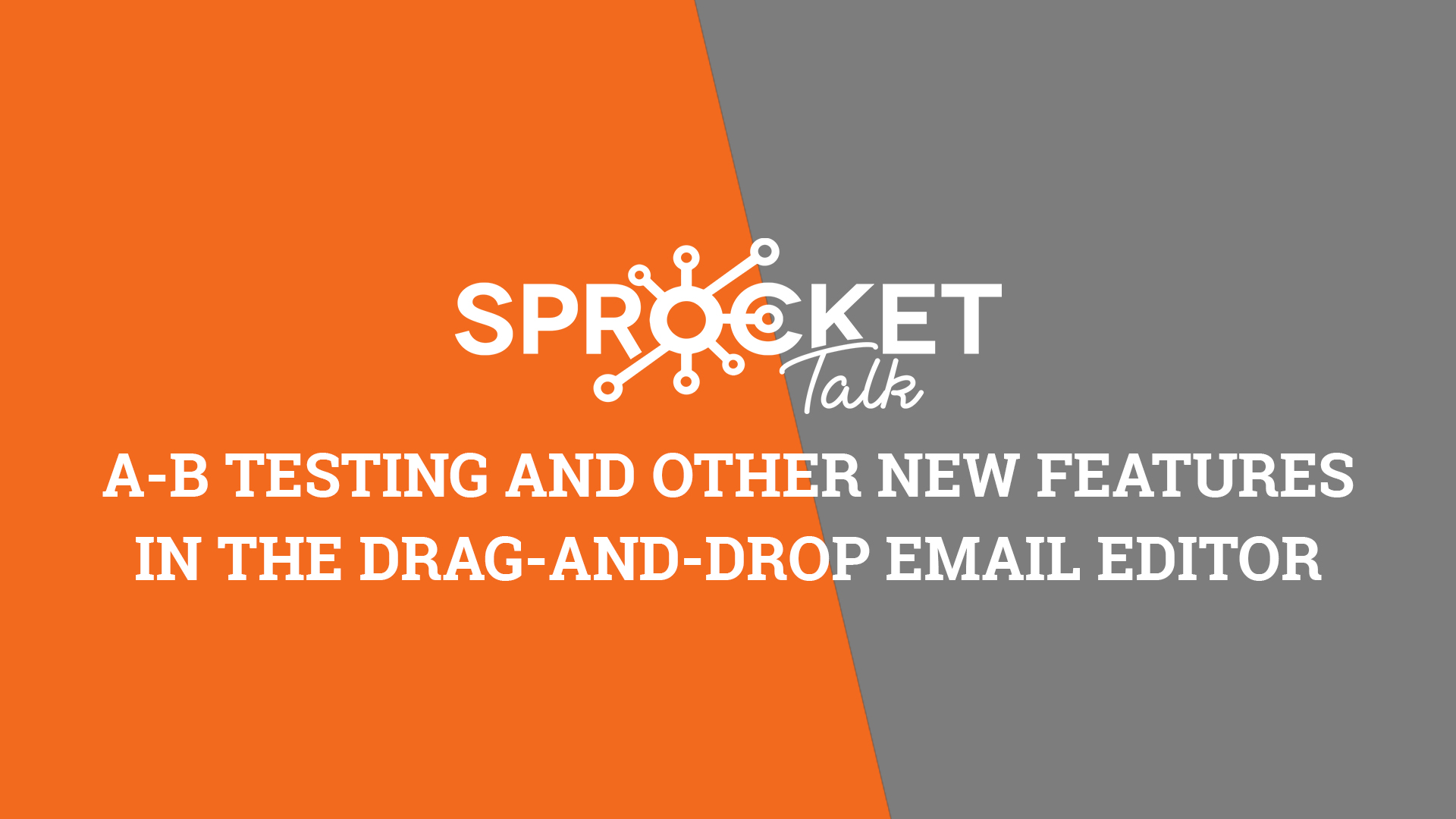 A-B Testing and Other New Features in the Drag-and-Drop Email Editor