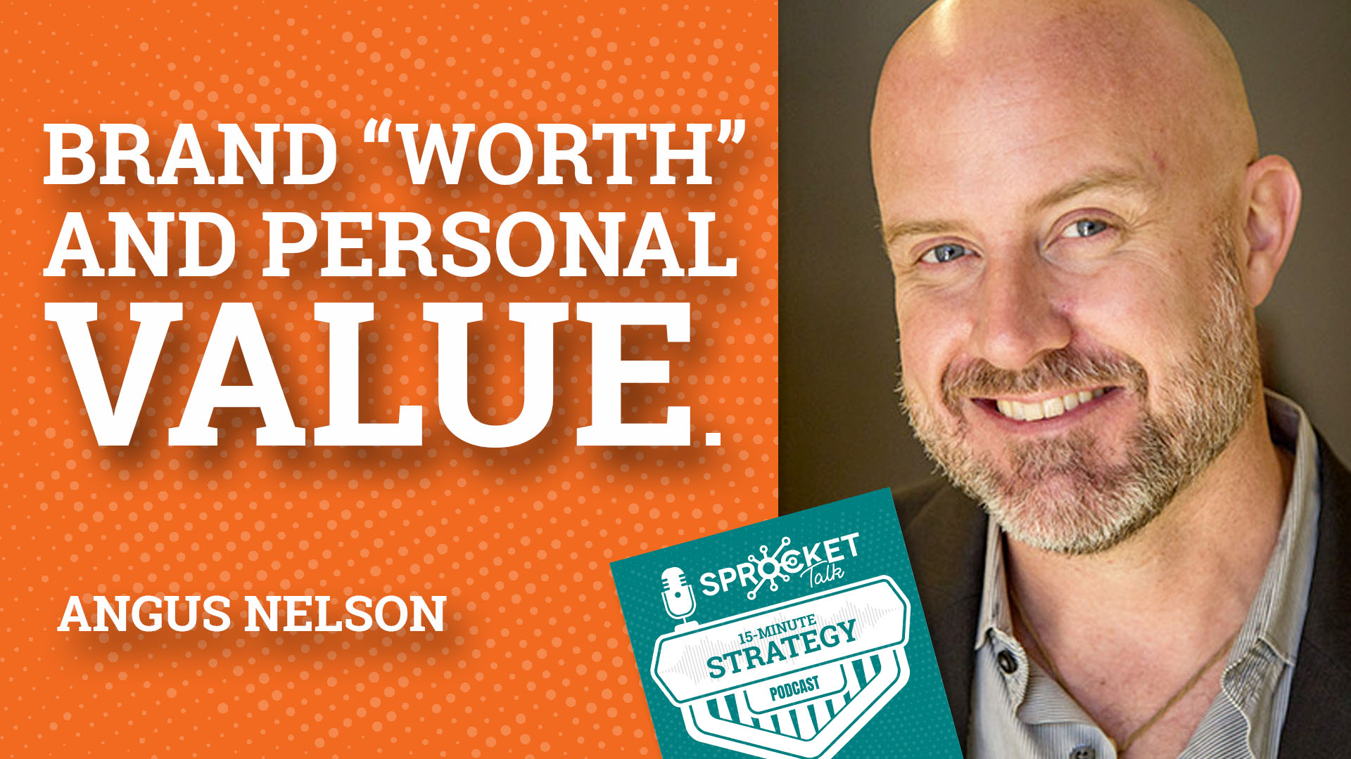 Angus Nelson: Brand Worth and Personal Value Strategy