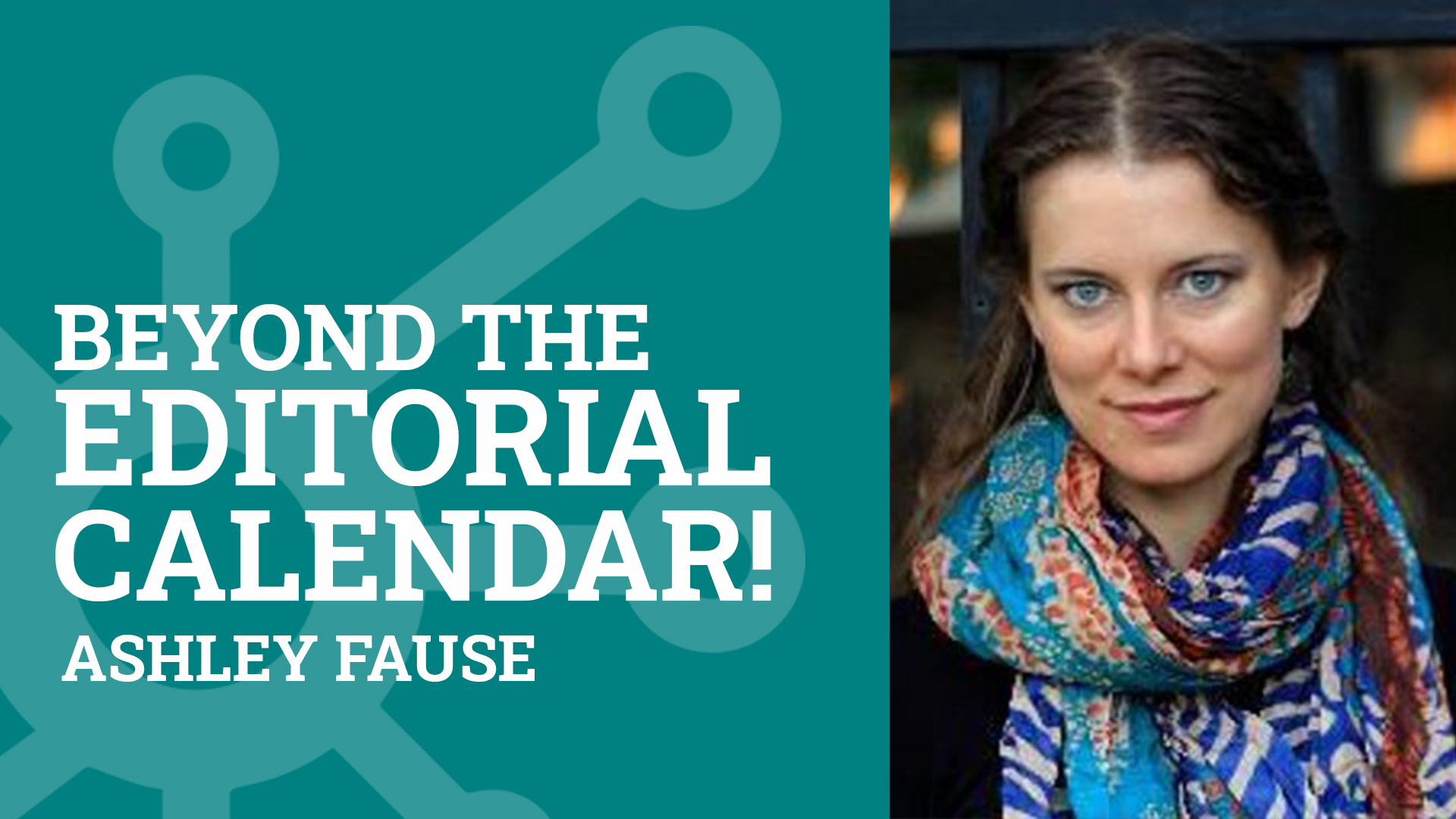 Ashley Faus: Beyond The Editorial Calendar