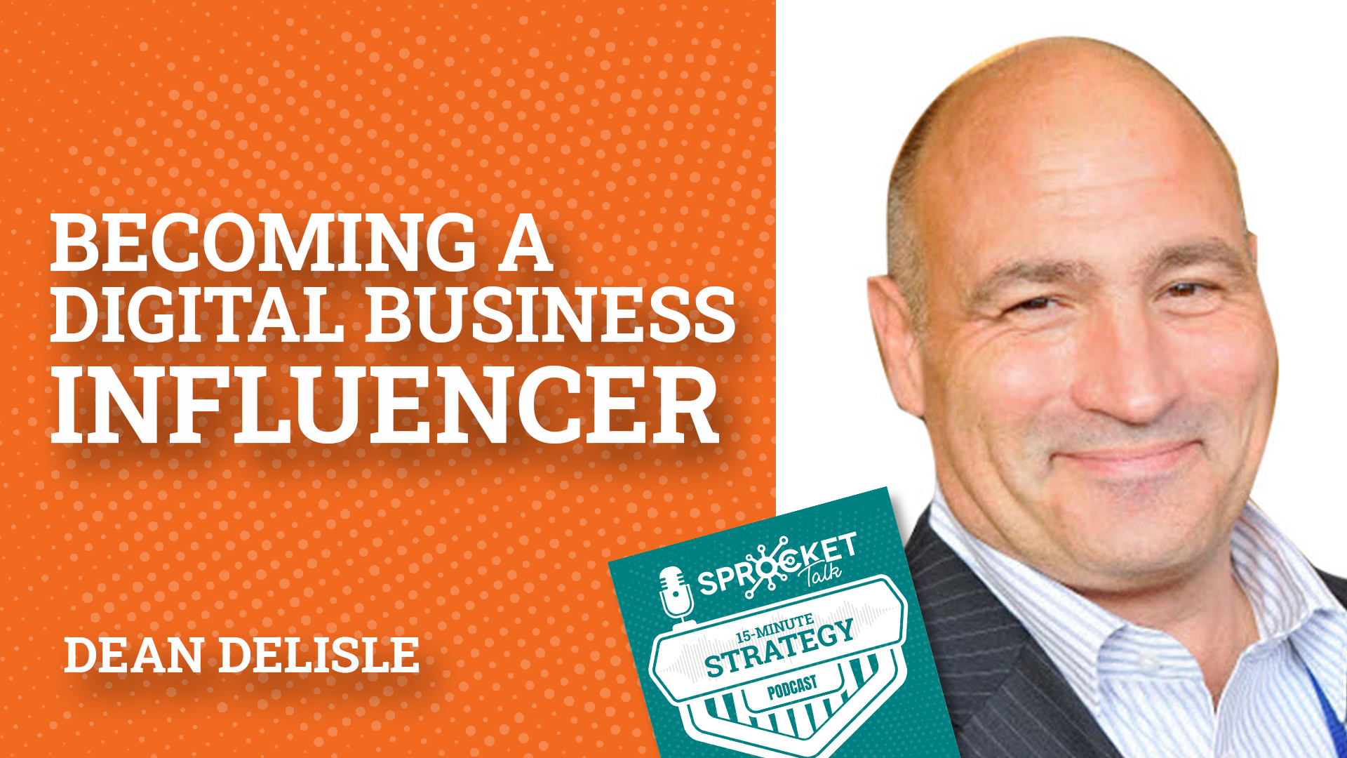 Dean DeLisle: Steps to Becoming a Digital Business Influencer [PART1]