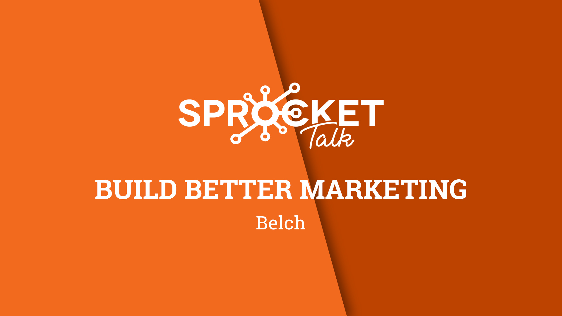 Belch Interview | Build Better Marketing