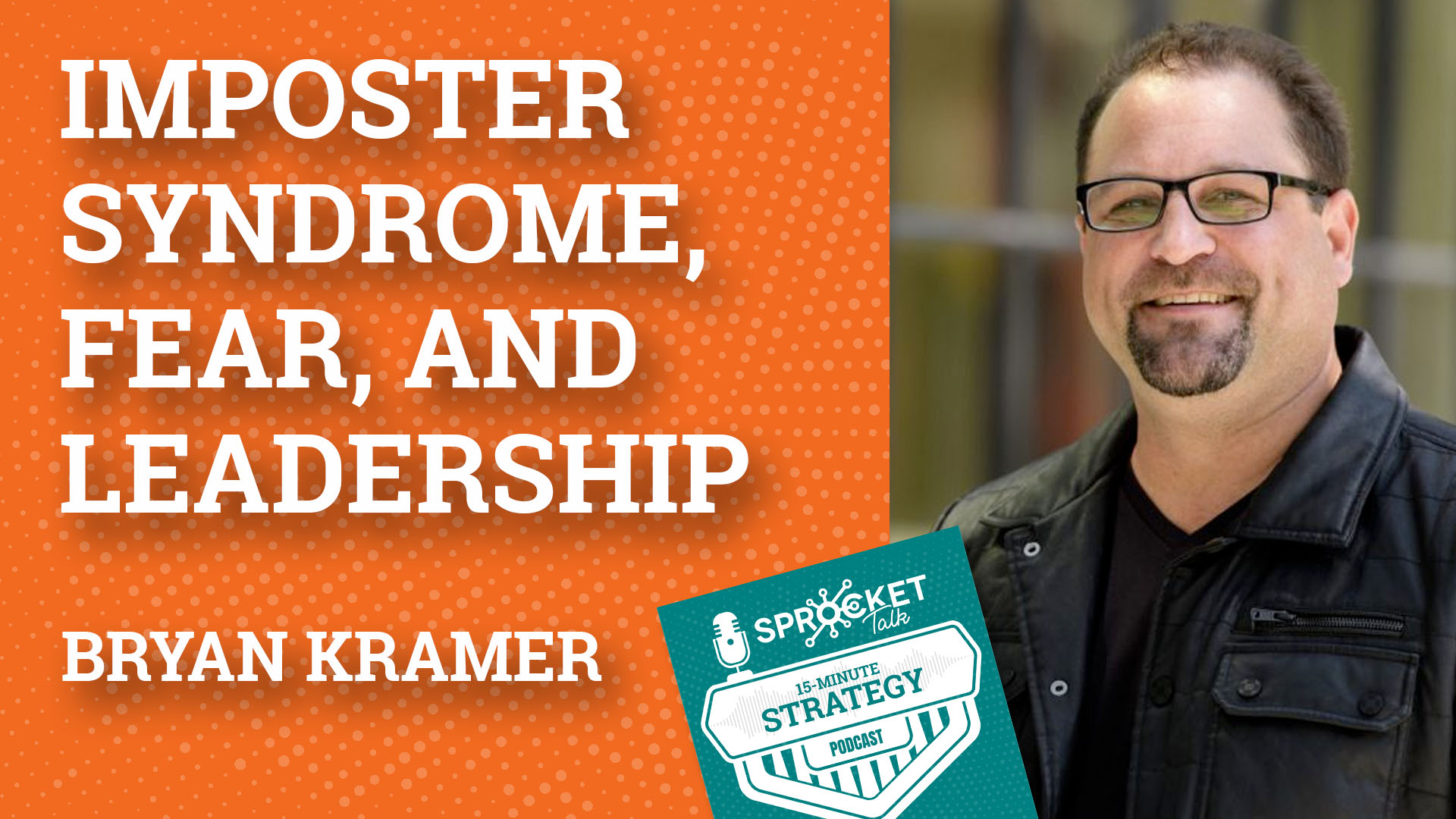 Bryan Kramer on Imposter Syndrome, Fear, & Co-Leadership | 15-Minute Strategy Podcast