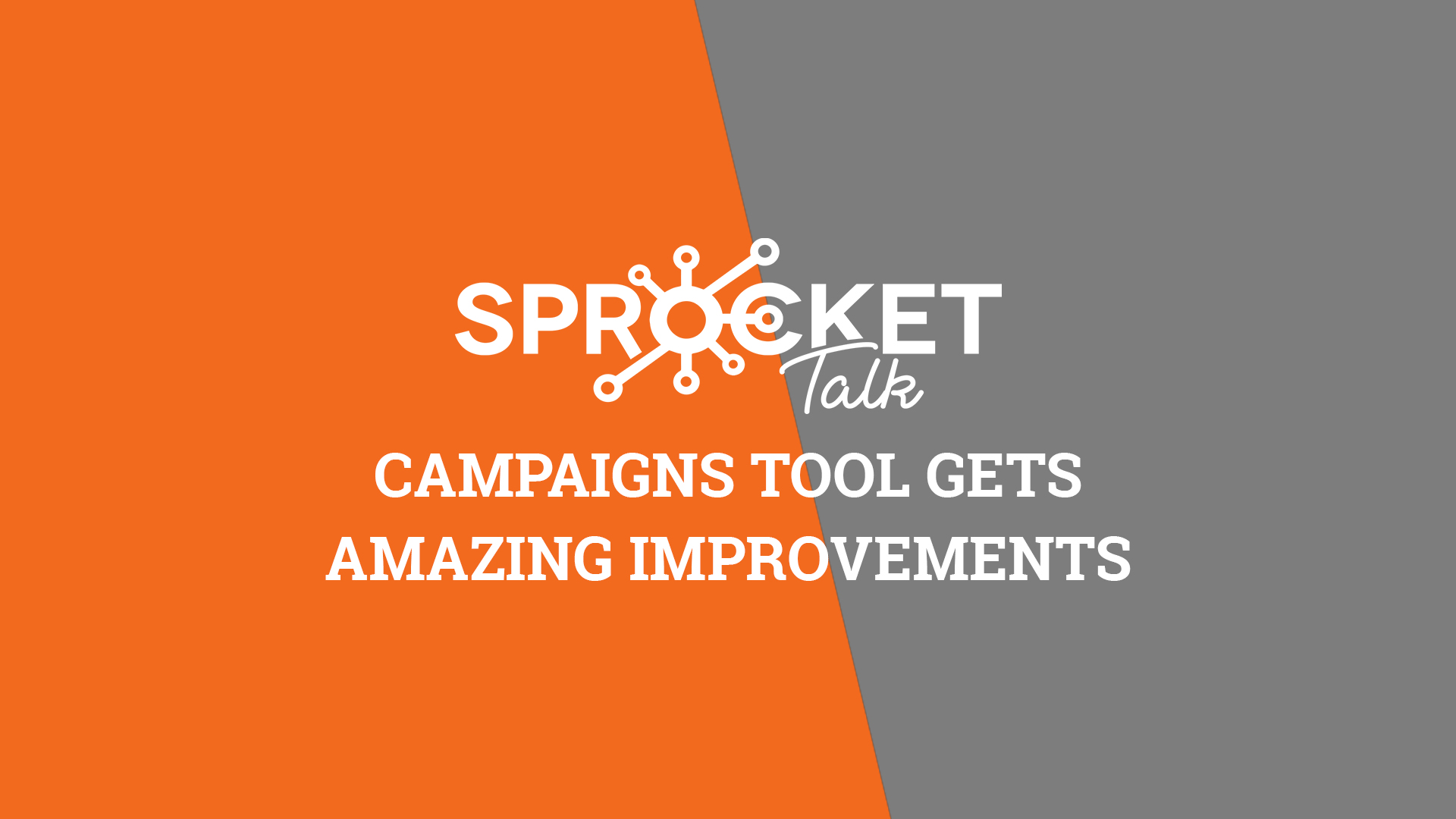 Campaigns Tool Gets Amazing Improvements