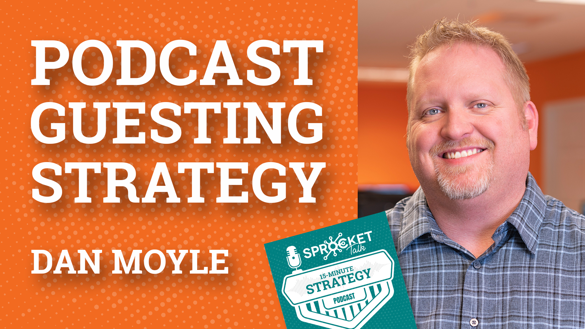 Dan Moyle Strategy of Podcast Guesting | 15-Minute Strategy Podcast