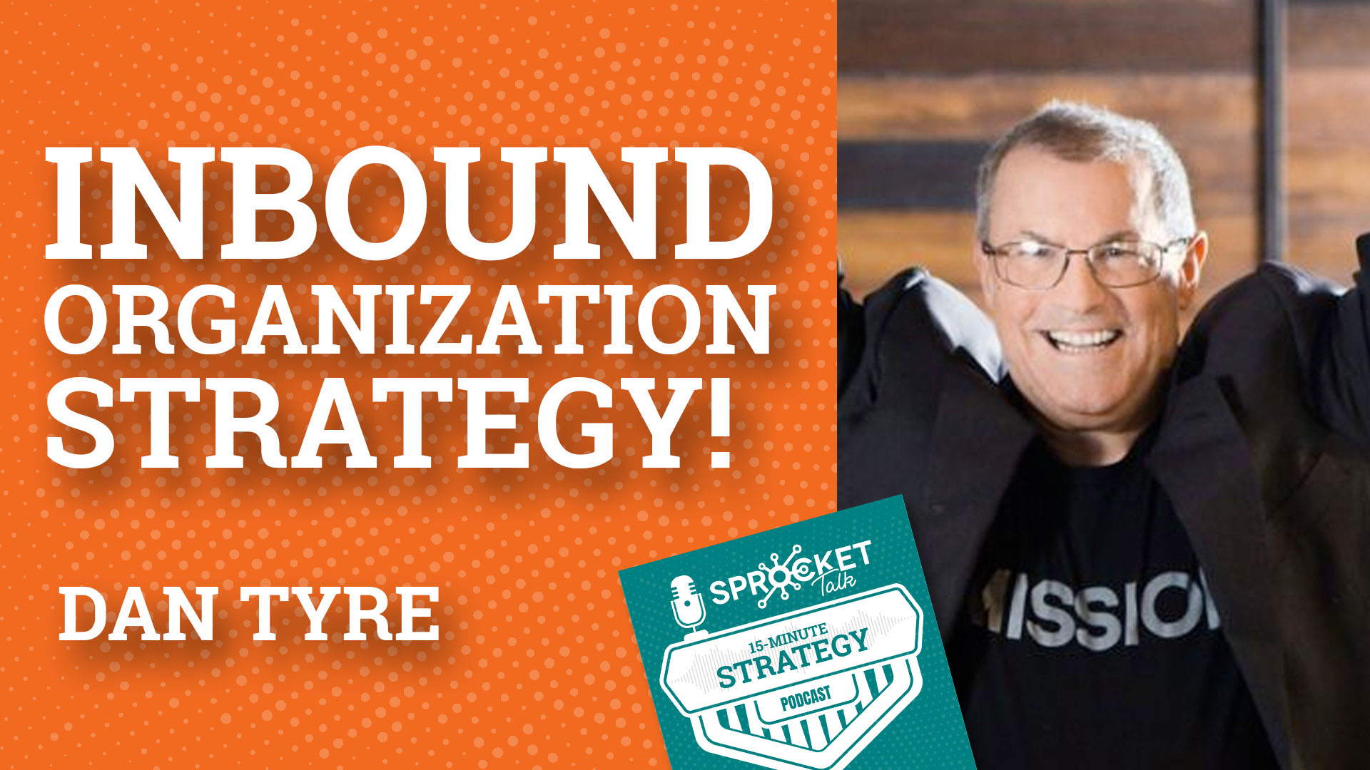 Dan Tyre on an Inbound Organization Strategy 15-Minute Strategy Podcast