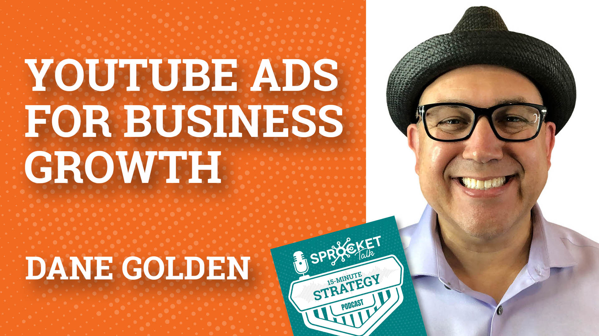 Dane Golden on YouTube Paid Ads for Business Growth | 15-Minute Strategy Podcast