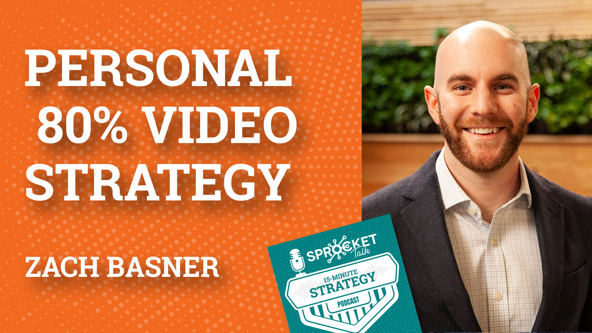 Zach Basner on a Personalized and 80% Video Strategy | 15-Minute Strategy Podcast