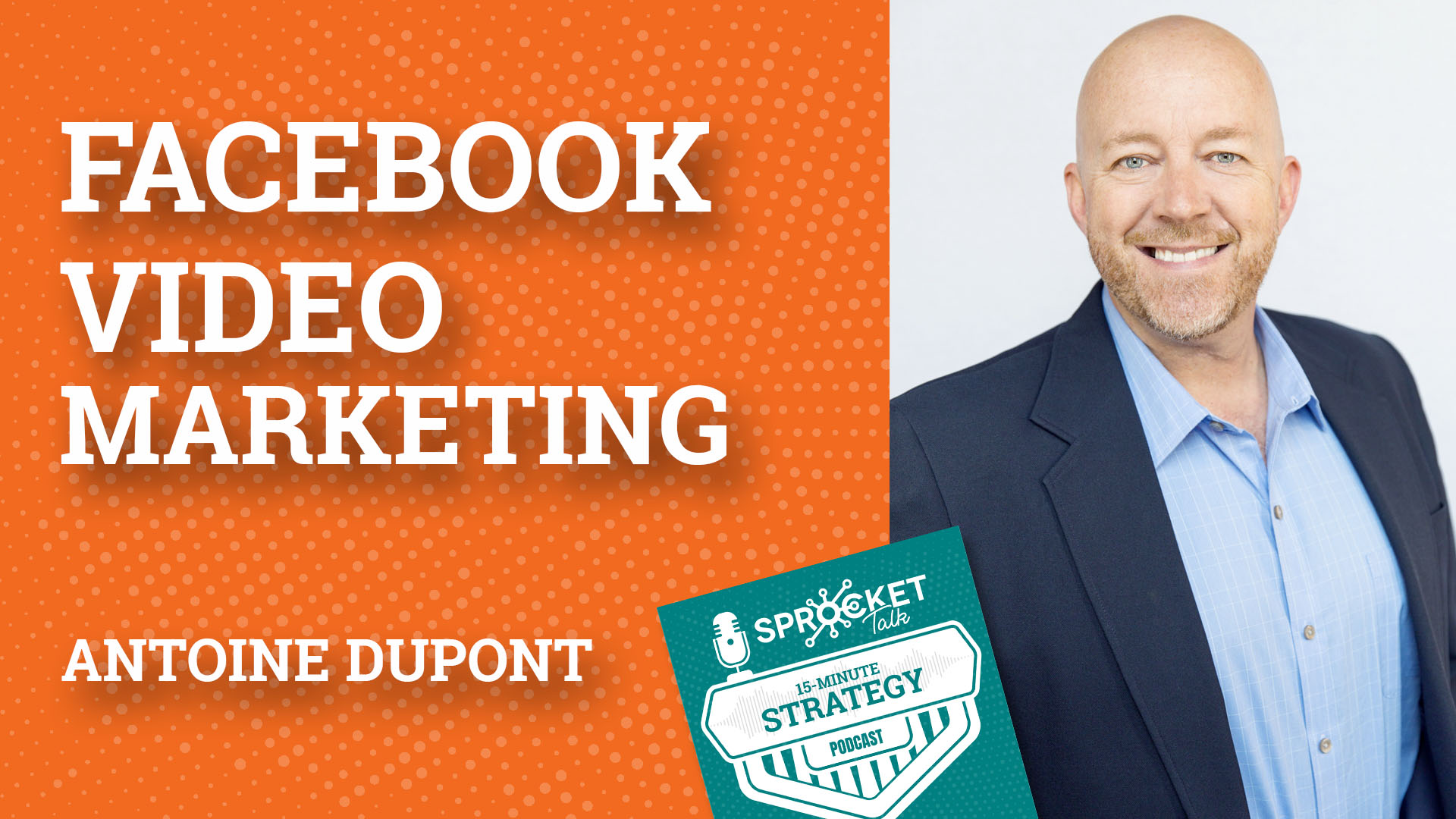 Antoine Dupont on Facebook Video Marketing Strategy | 15-Minute Strategy Podcast