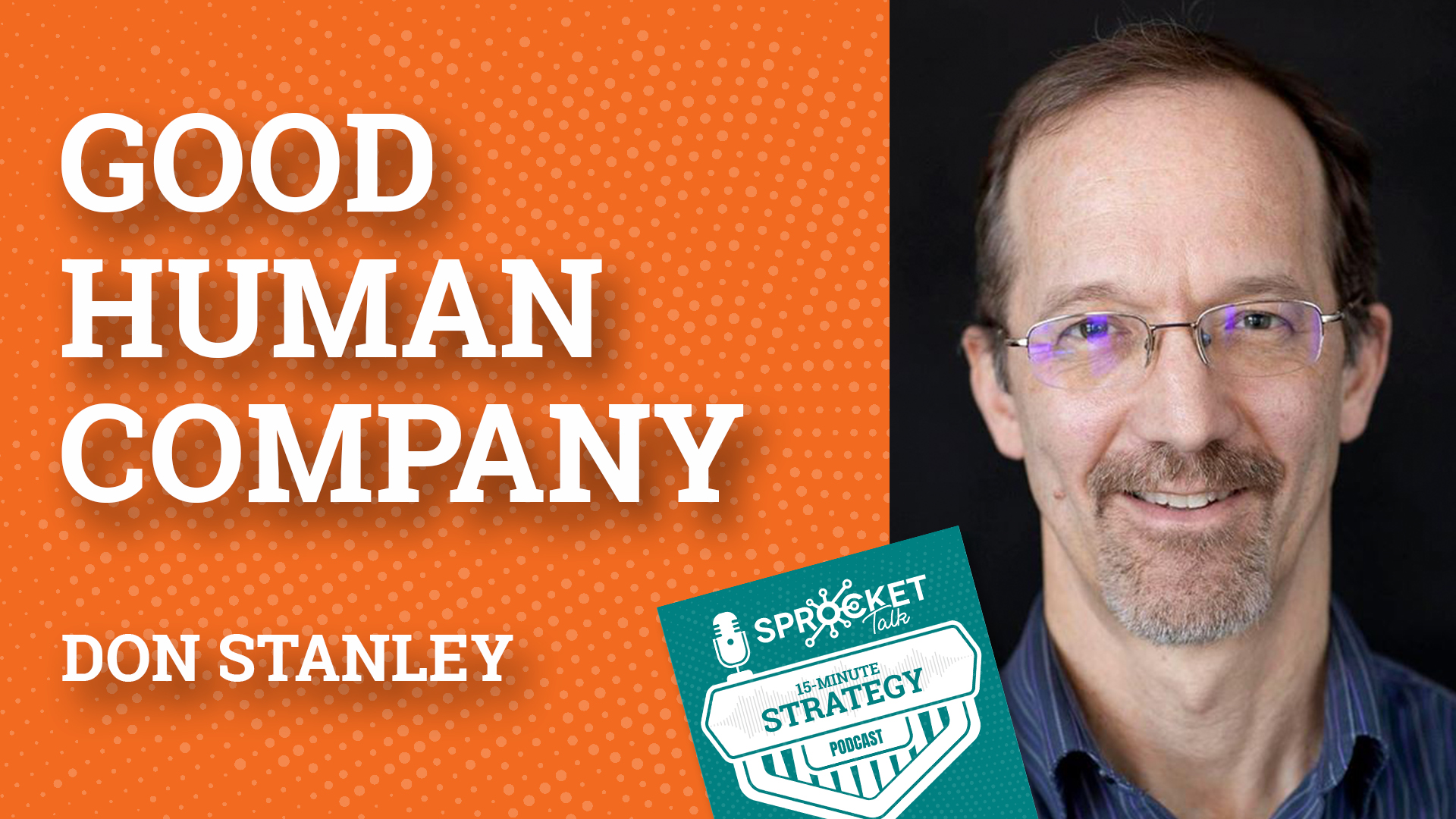Don Stanley on The Strategy of Being A Good Human Company | 15-Minute Strategy Podcast