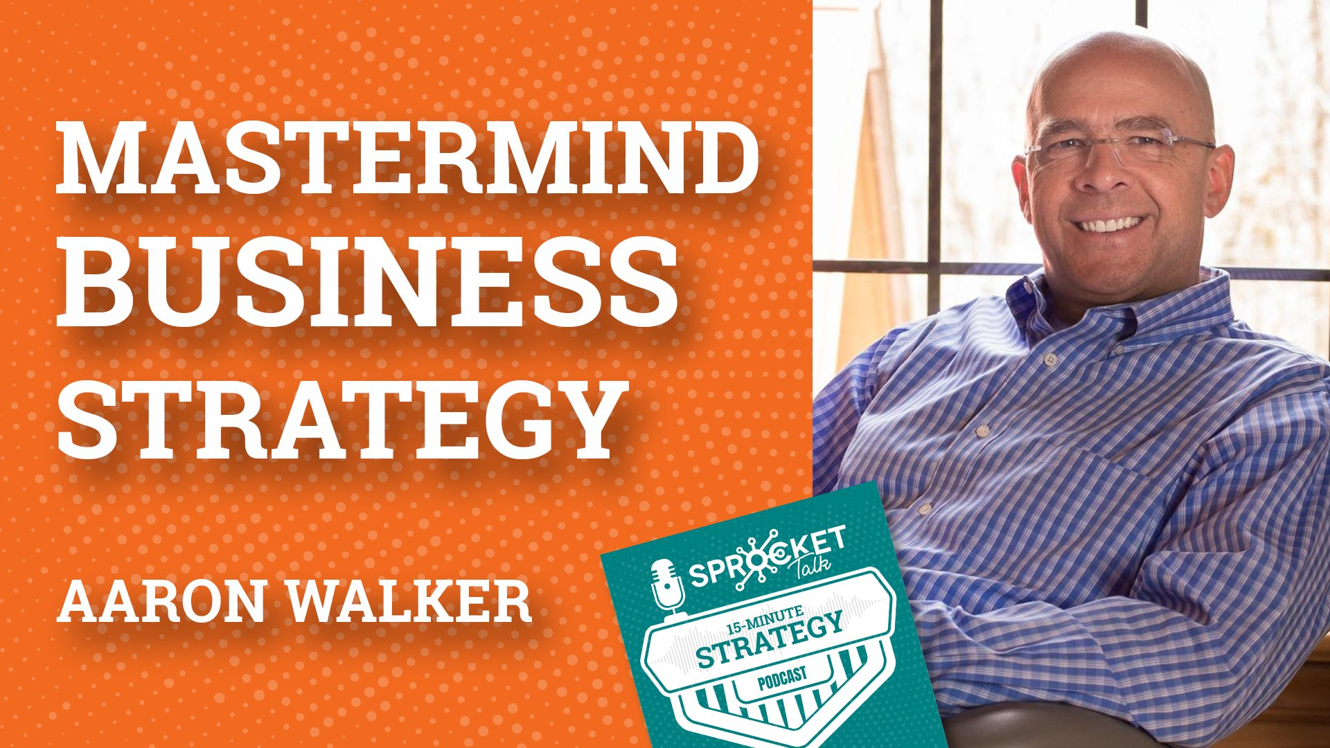 Aaron Walker on a Mastermind Group Business Strategy | 15-Minute Strategy Podcast