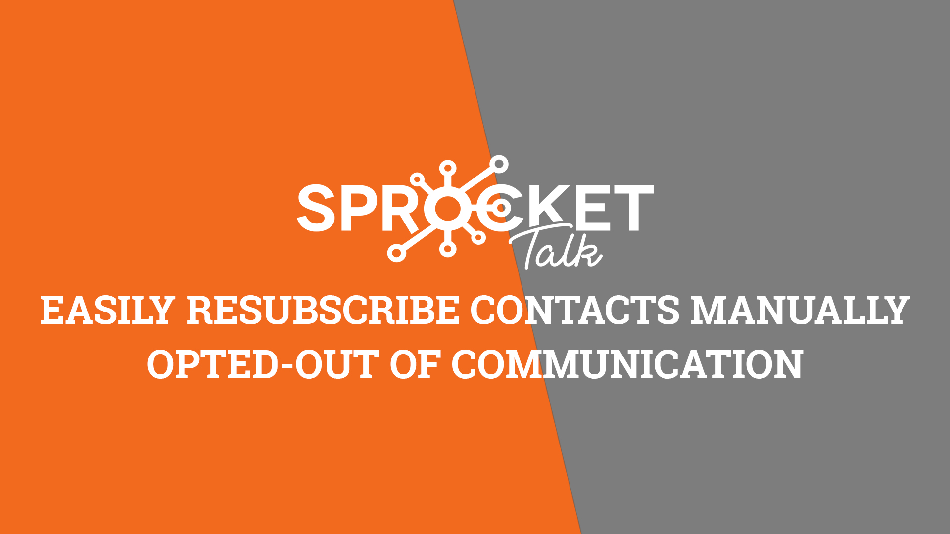 Easily Resubscribe Contacts Manually Opted-out of Communication