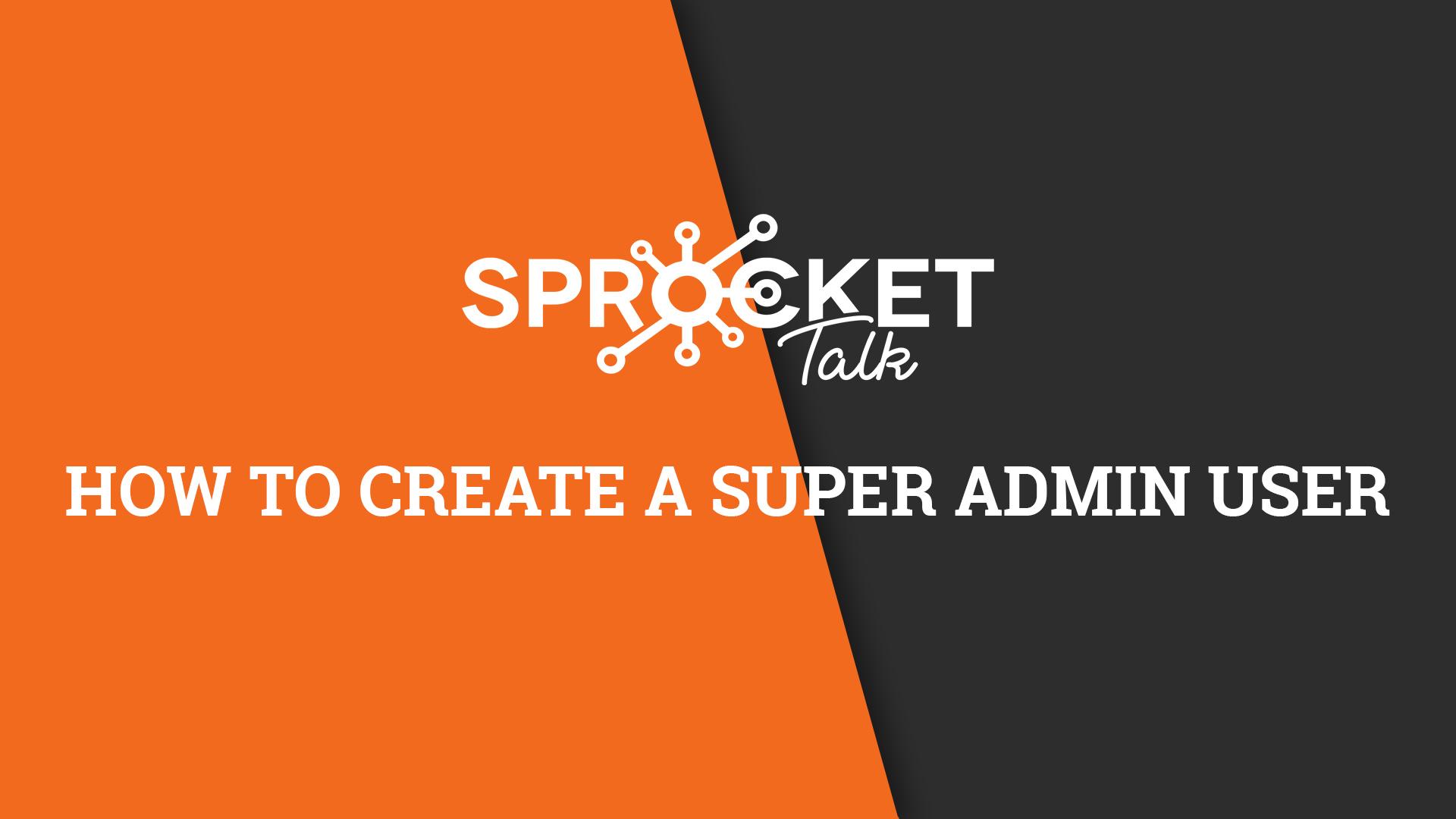 How to Create a Super Admin User