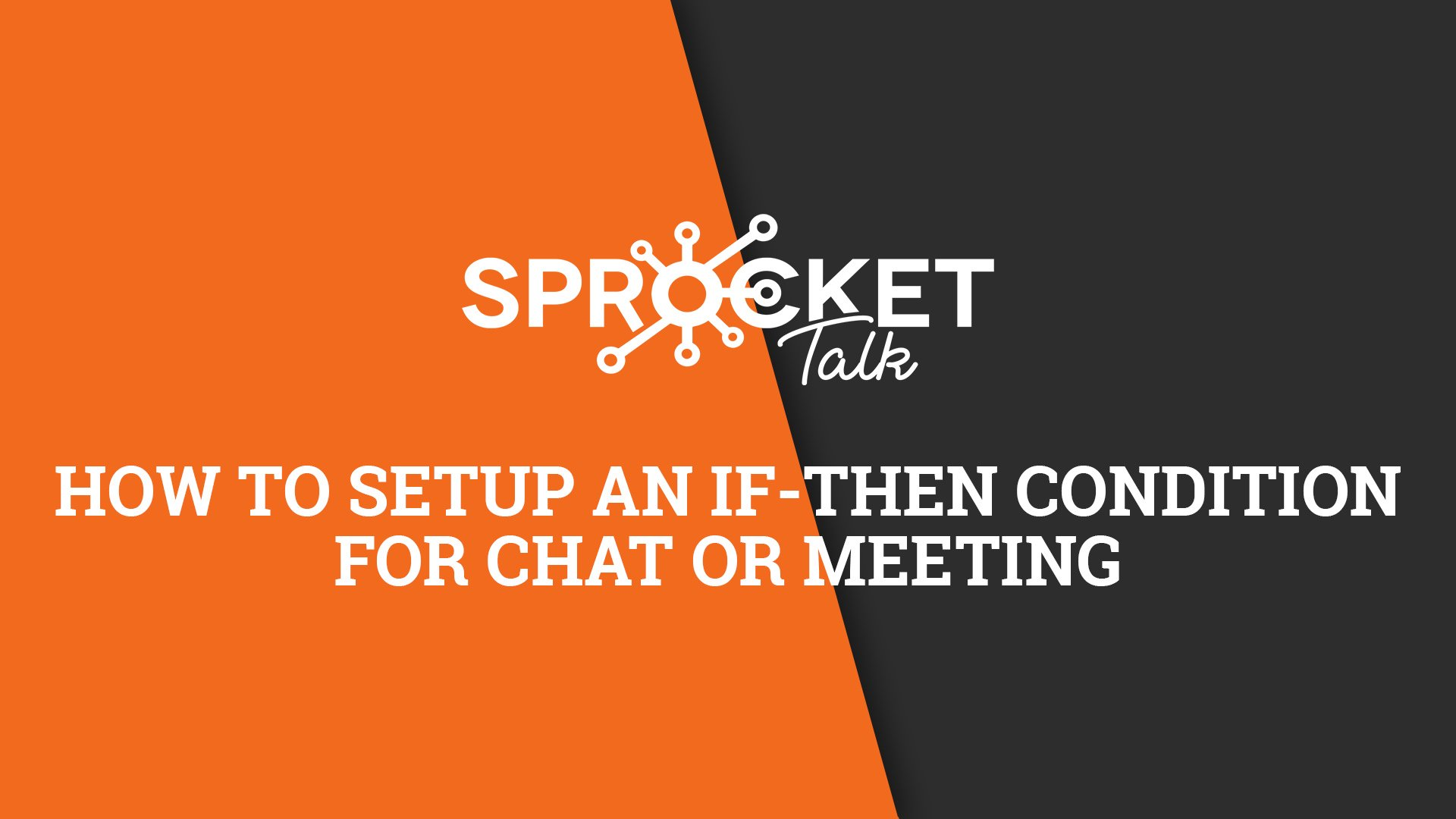 How to Setup an If-then Condition for Chat or Meeting