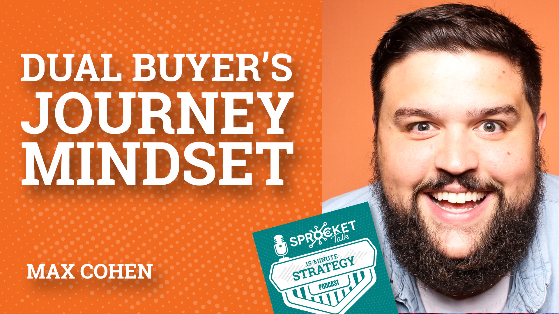 Max Cohen: Dual Buyer's Journey Mindset Strategy