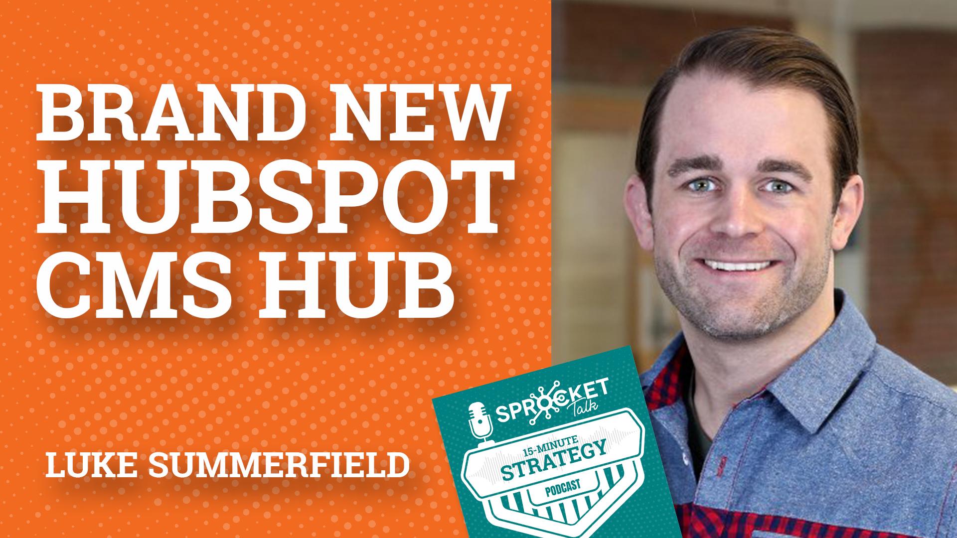 Luke Summerfield: New HubSpot Hub - The CMS Hub