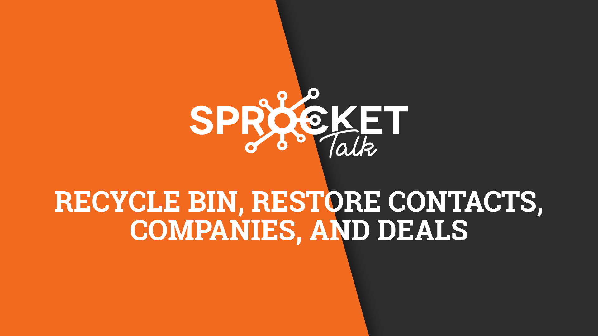 Recycle Bin, Restore Contacts, Companies, and Deals