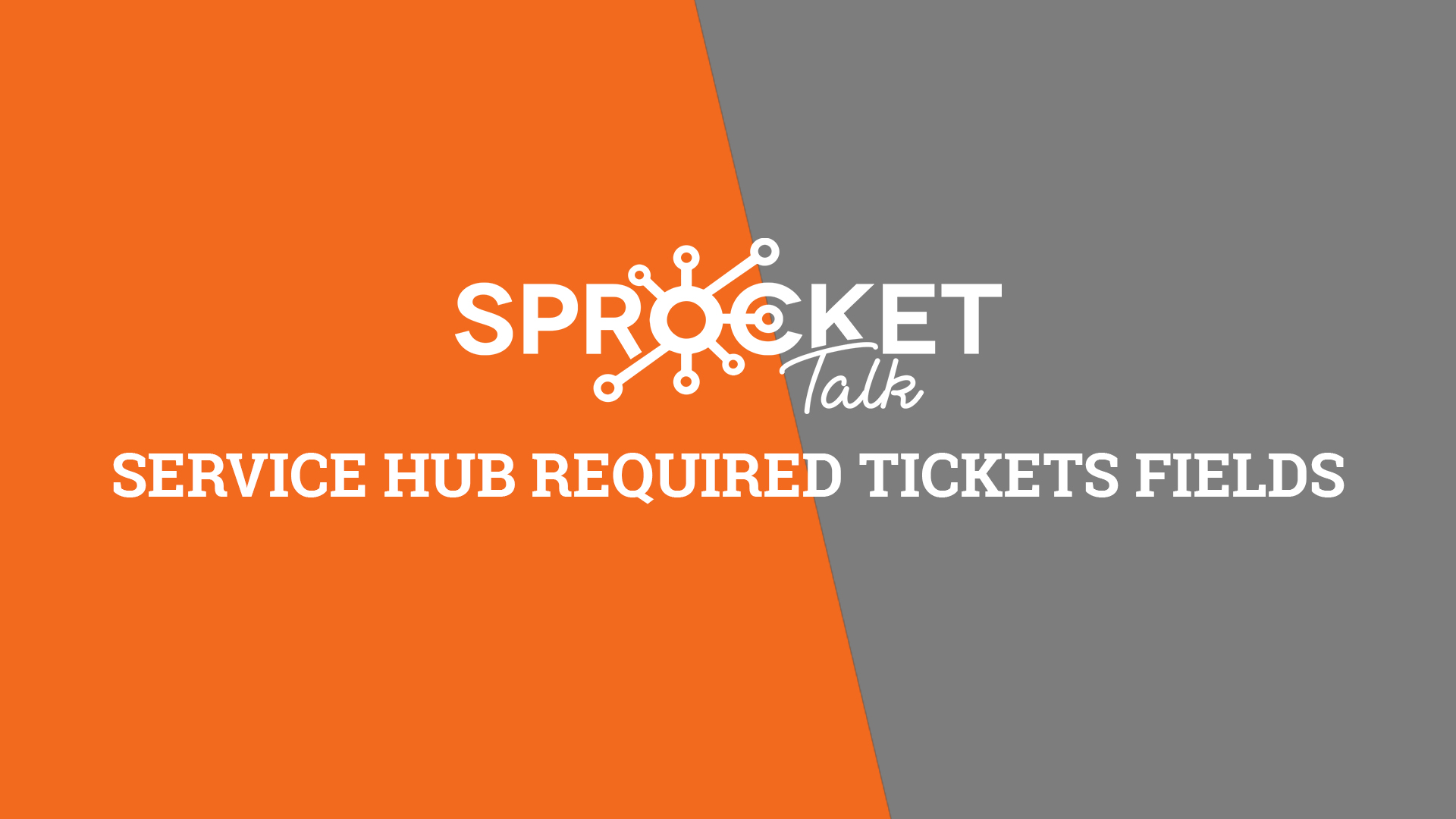 Service Hub Required Tickets Fields