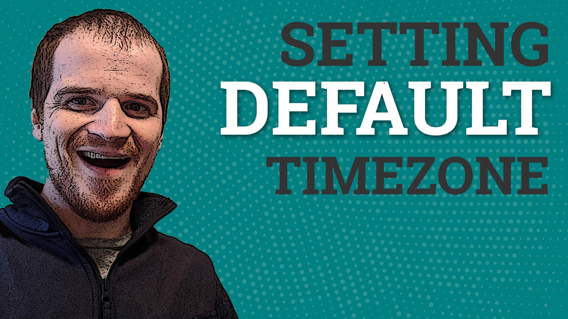 Set your Default Timezone