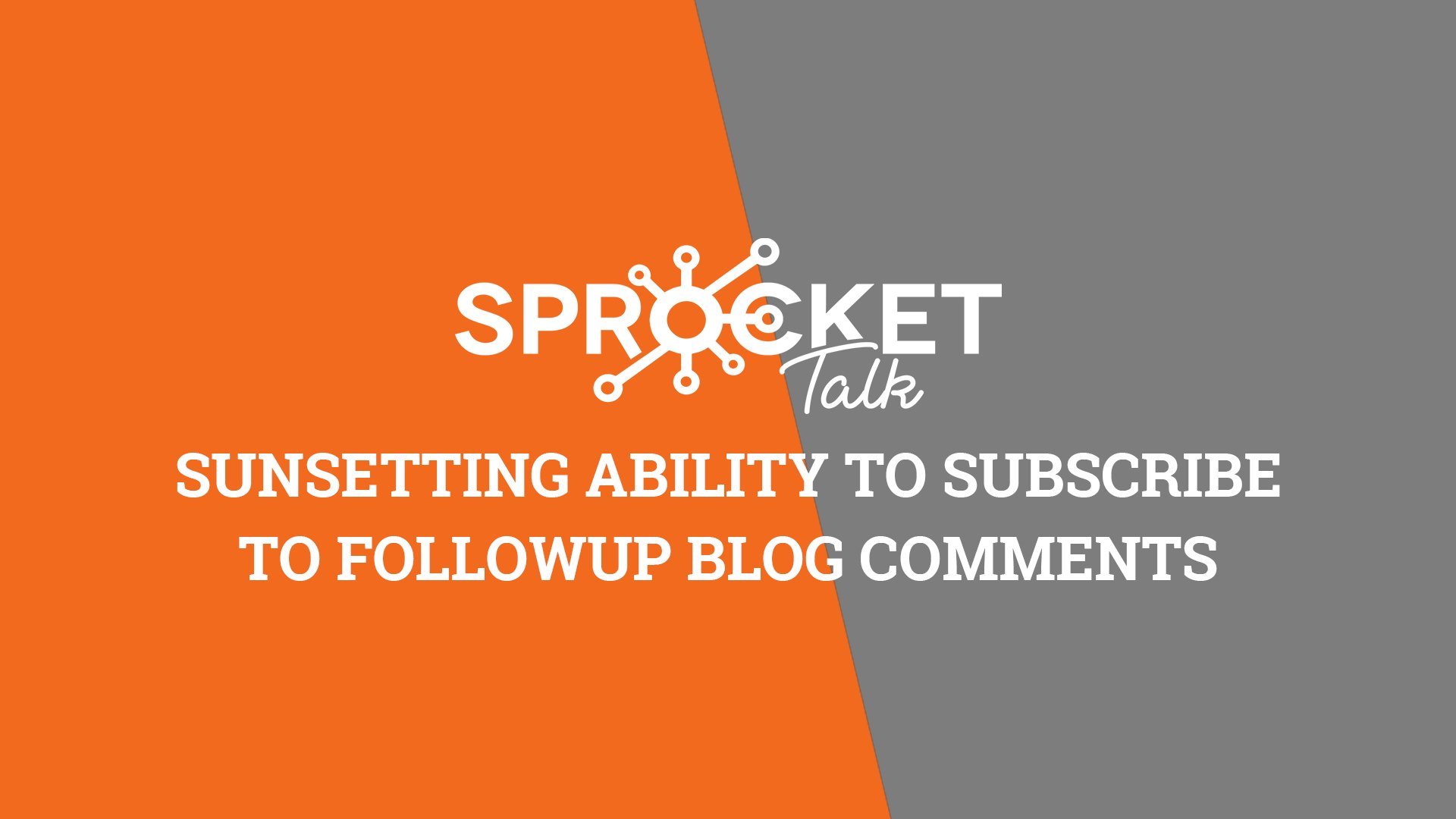 Sunsetting Ability to Subscribe to Followup Blog Comments