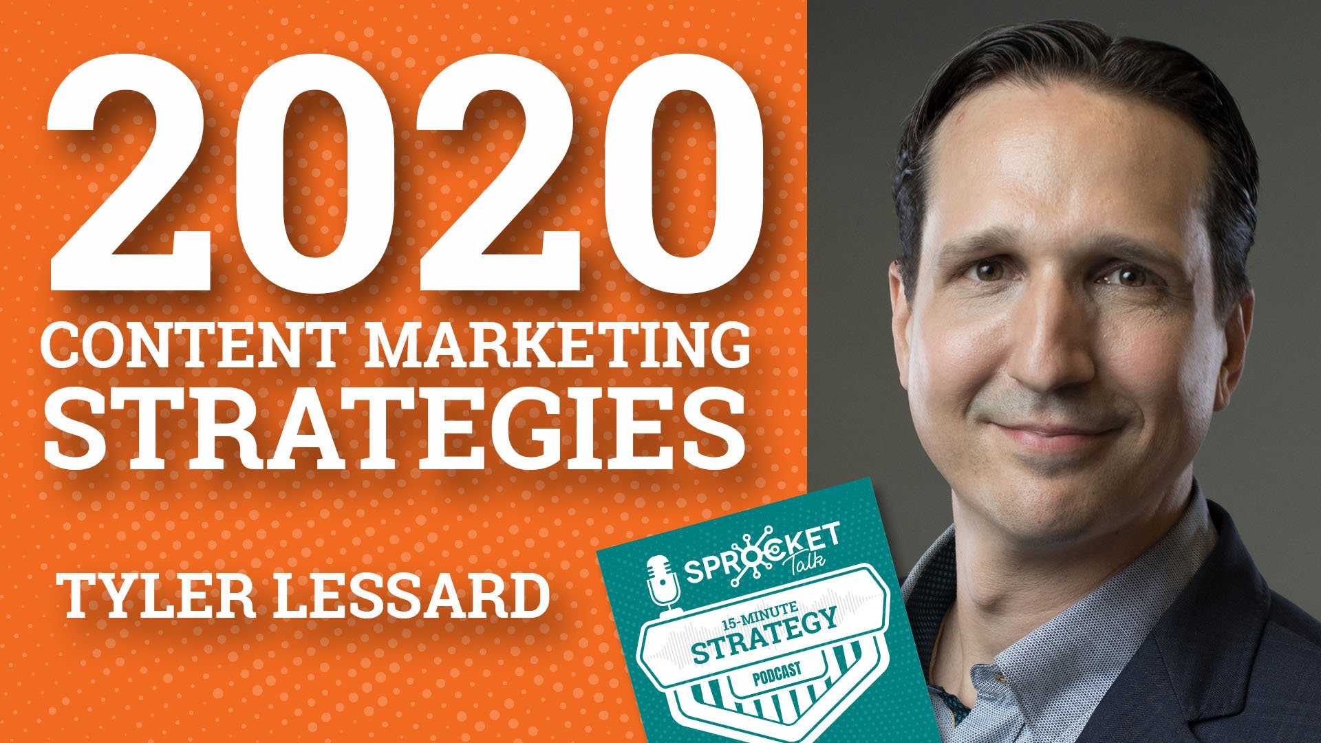 Tyler Lessard on Content Marketing Strategies for 2020 & Beyond | 15-Minute Strategy Podcast