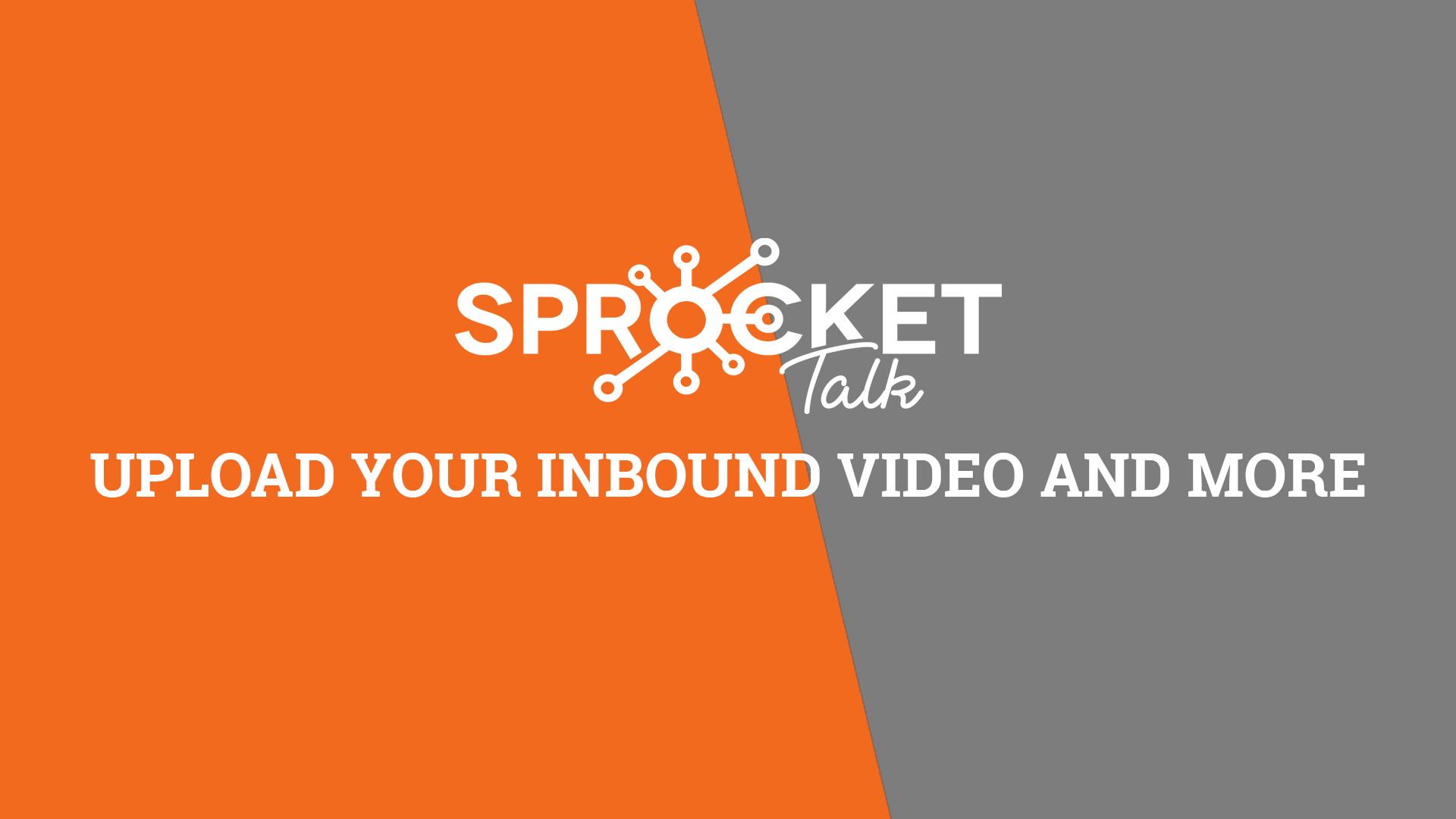 Upload Your Inbound Video And More