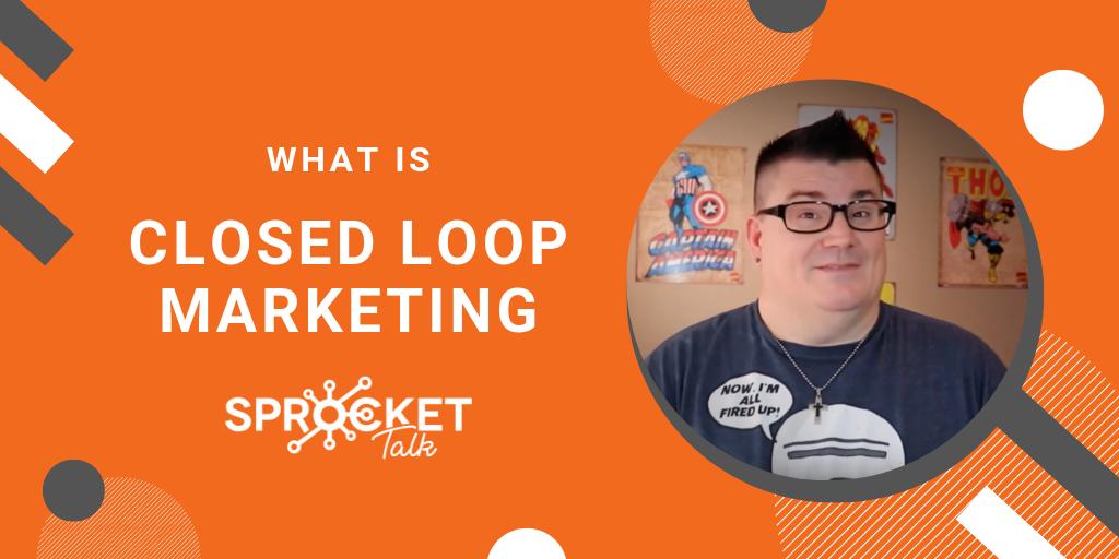 What Is Closed Loop Marketing