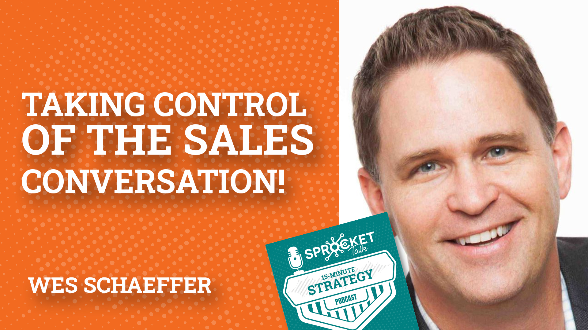Wes Schaeffer: Taking Control of the Sales Conversation